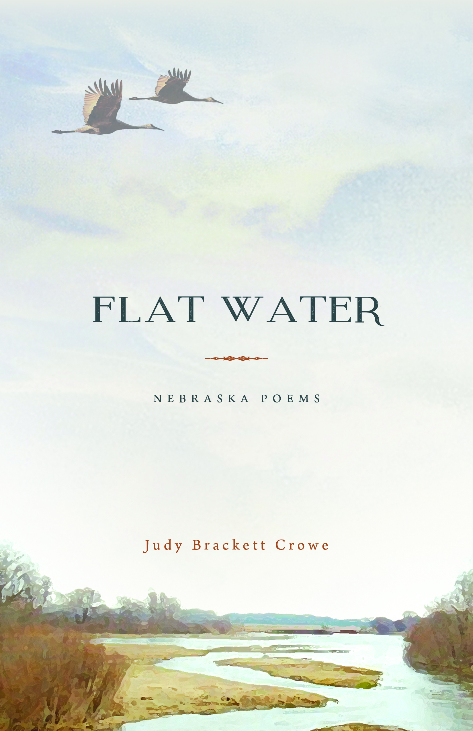 Flat Water Nebraska Poems, Judy Brackett Crowe, Finishing Line Press 2019  ISBN 978-1-63534-850-7