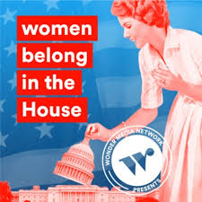 PODCAST: Women Belong in the House -  More women in office? Yes, please! It's been a dark few years, but in this narrative-style show we're digging into stories of hope. We're talking about the record number of women running for office this November. Jenny Kaplan brings you candidates - plus experts and thought leaders to explain why there are so few women in office, what it would mean if there were more, and how Congress would change if it looked more like the people it represents.