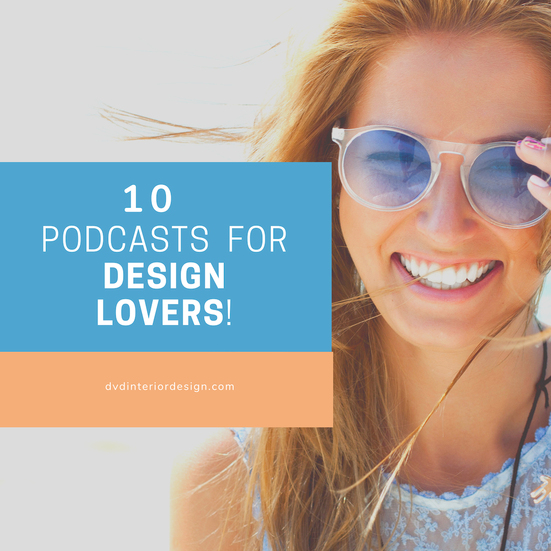 10 Design Podcasts to Listen to Right Now _ Decorating & Design Blog _ dvdinteriordesign.png