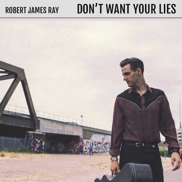 Robert James Ray - Don't Want Your Lies - 2018