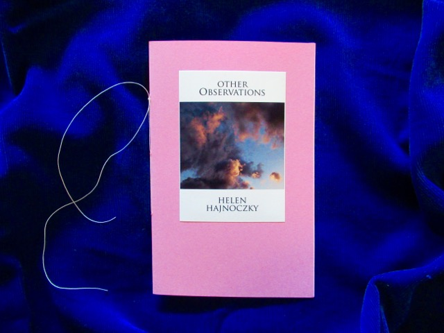 Other Observations  Poem and photo by Helen Hajnoczky Made by Helen Hajnoczky and Julya Hajnoczky Sewn binding, pearl print photo cover, 5 pages of poetry October, 2018