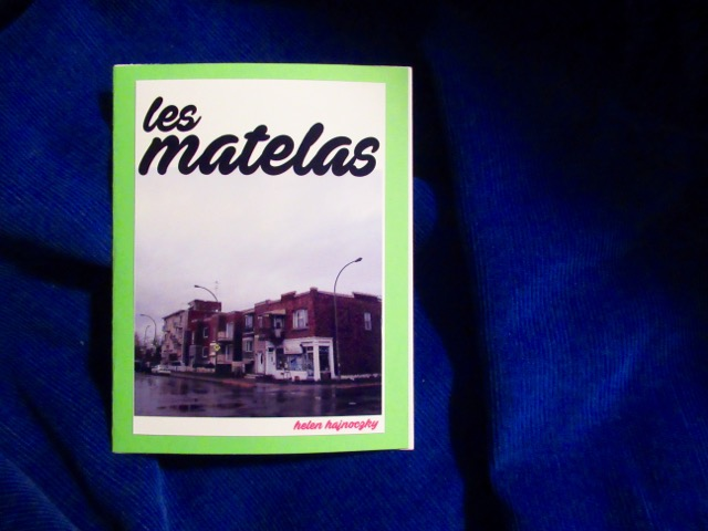 Les Matelas  Poem and photo by Helen Hajnoczky Made by Helen Hajnoczky and Julya Hajnoczky Staple binding, pearl print photo cover, 5 pages of poetry October, 2018