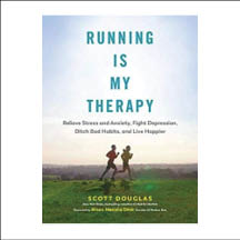 Running Is My Therapy: Relieve Stress and Anxiety, Fight Depression, Ditch Bad Habits, and Live Happier by Scott Douglas