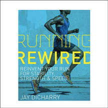 Running Rewired: Reinvent Your Run for Stability, Strength, and Speed by Jay Dicharry