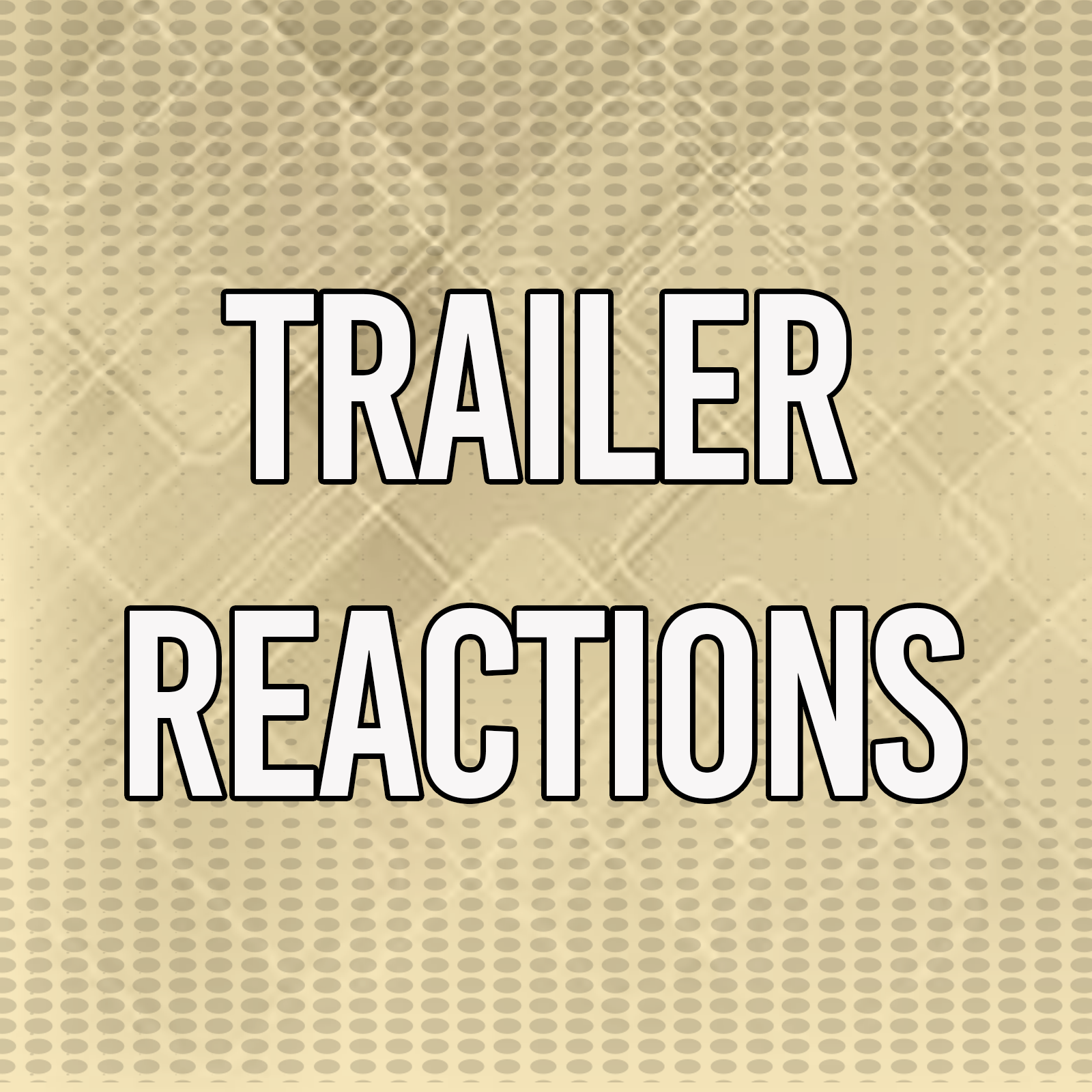 Trailer Reactions.png