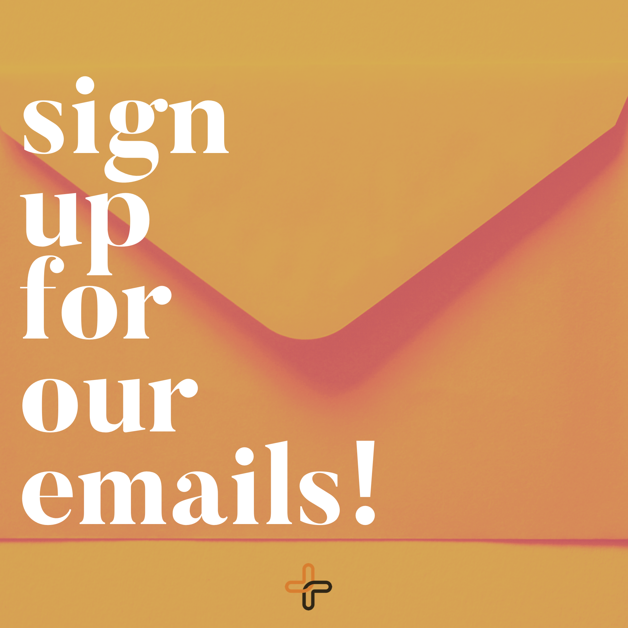 sign+up+For+Our+Emails