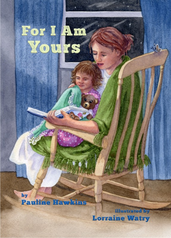 """For I Am Yours"" Children's book written by Pauline Hawkins and Illustrated by Lorraine Watry available on Amazon - at this linkBarnes & Noble - at this link -"