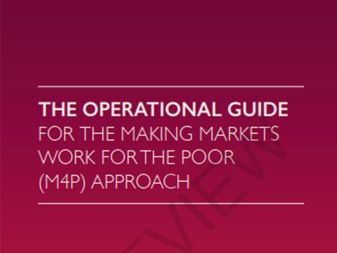 The operational guide for making markets work for the poor (M4P) approach -