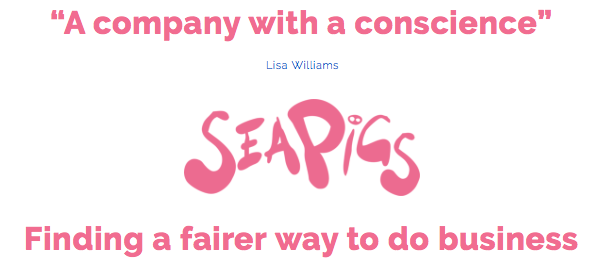 SeaPigs Sea Pigs is a company with a conscience