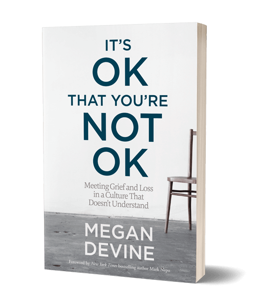 IT'S OK YOU'RE NOT OK - Meeting Grief & Loss in a Culture That Doesn't Understand