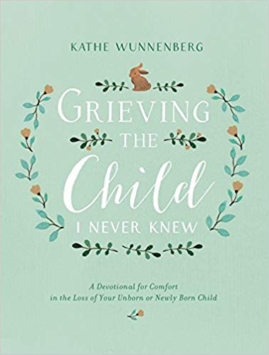 GRIEVING THE CHILD I NEVER KNEW - A Devotional for Comfort in the Loss of Your Unborn or Newly Born Child