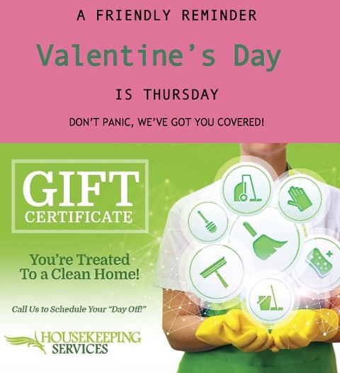 Valentine's Day is Thursday. Don't forget your sweetie ... Everyone loves a clean house! Gift certificates available. Call Housekeeping Services of Hilton Head today, 843-815-7377, ext 2.