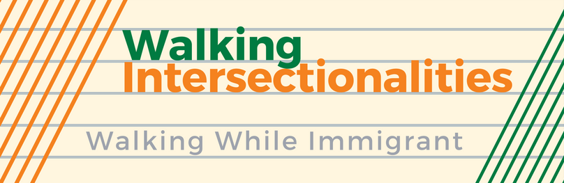Walking-Intersectionalities_Walking-While-Immigrant_cropped.png