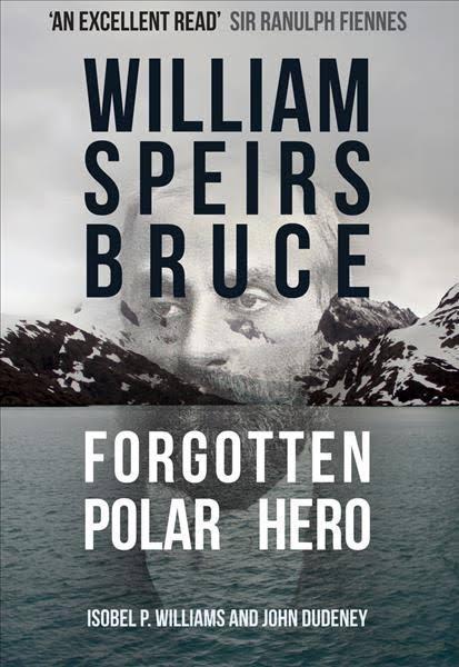 William Speirs Bruce Forgotton Polar Hero book Antarctic explorer