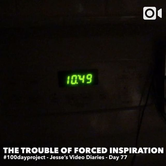 DAY 77 - THE TROUBLE OF FORCED INSPIRATION -