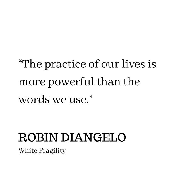 """The practice of our lives is more powerful than the words we use."" . . Subtext: actions speak louder than words. . . White Fragility is one of the most important books of this decade, and likely of this century. It offers a searching inventory of the practice of whiteness and how white people can and must do better to overcome the gruesome history of racism in America. . . We have to talk to each other about our pain, about our fears, about our history. Curiosity and compassion can guide us to understanding. . . How will you show up? How will you put into practice what you believe? How will you become the person inside of you waiting to break free? . #listenfirst #intentionstoactions #actionspeaklouderthanwords #practicewhatyoupreach #purposepower #purpose #quote #whitefragility"