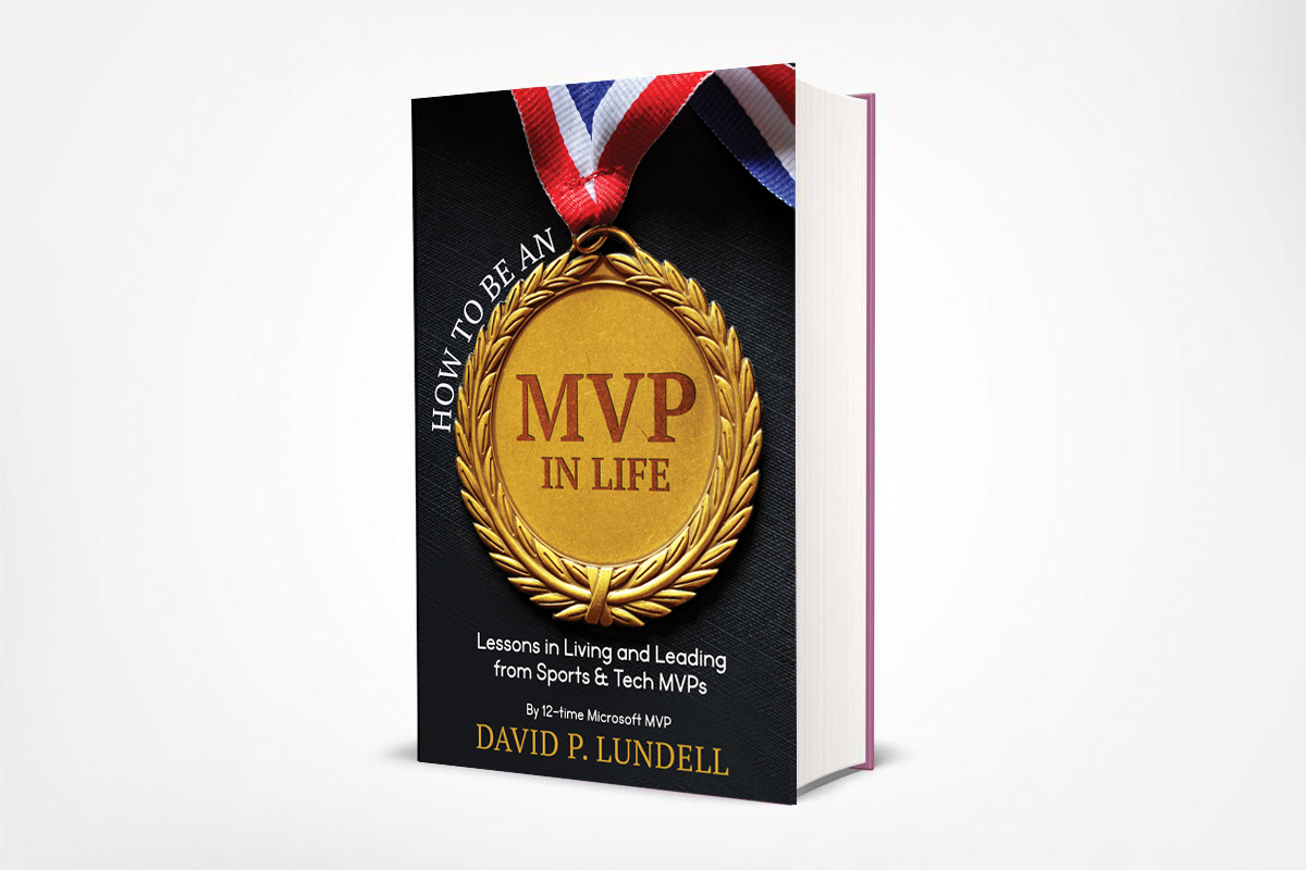 How to Be an MVP in Life: Lessons in Living and Leading from Sports & Tech MVPs