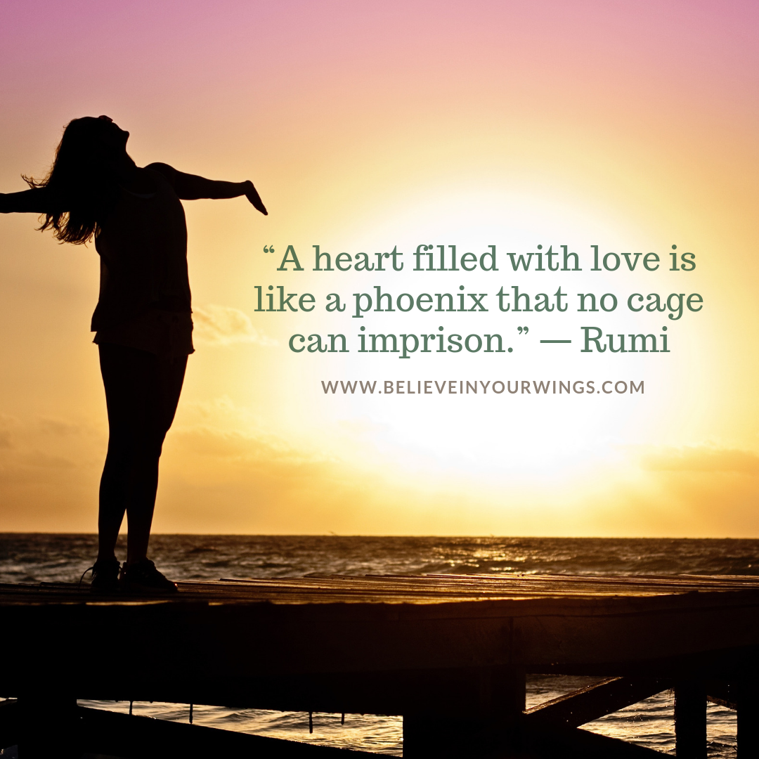 "Copy of Copy of ""A heart filled with love is like a phoenix that no cage can imprison."" — Rumi.png"
