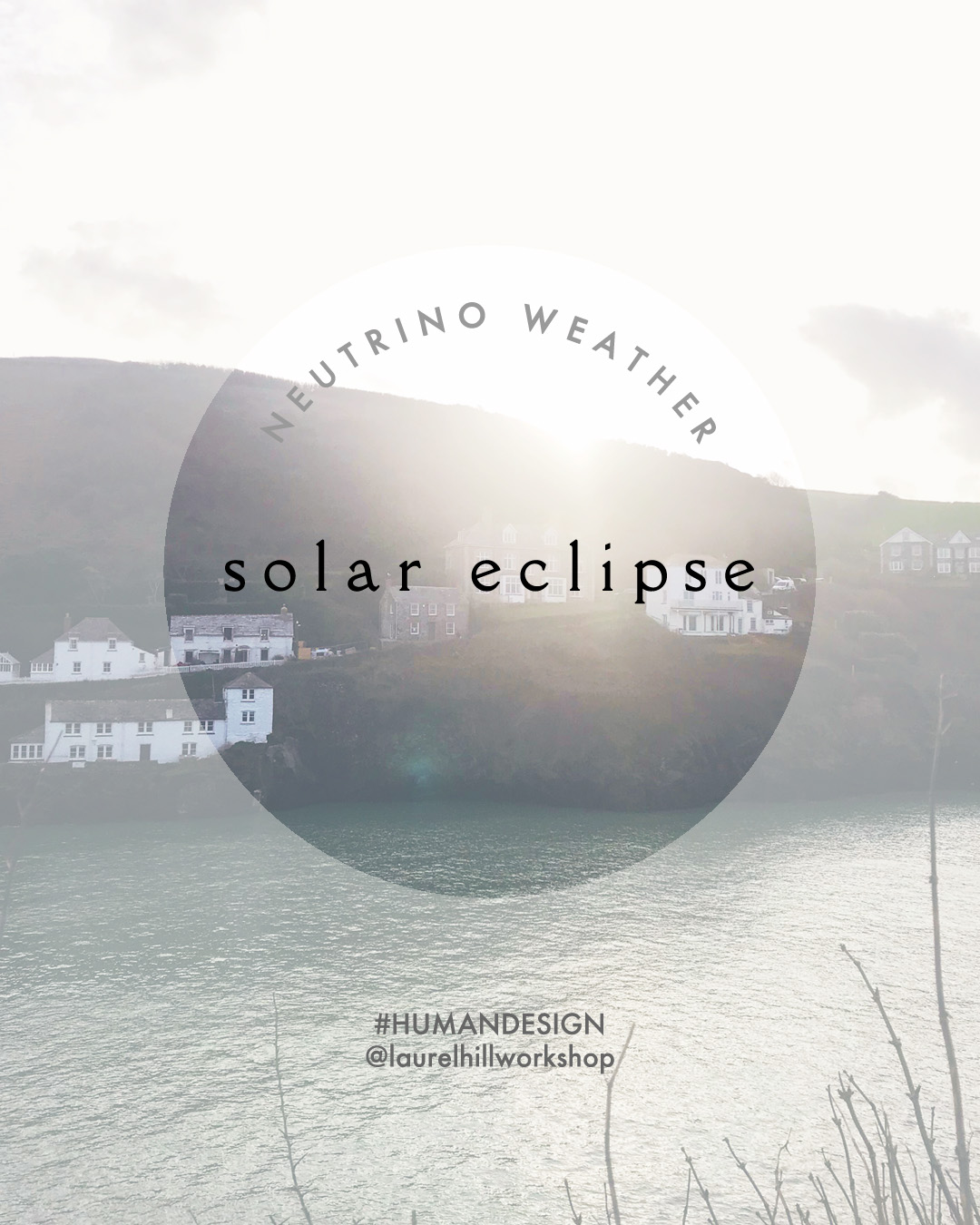 Neutrino Weather for the New Moon and Solar Eclipse in Cancer // Laurel Hill Workshop Human Design