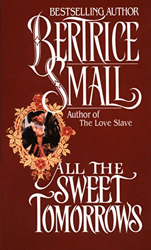 All the Sweet Tomorrows by Beatrice Small