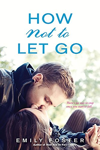 How Not to Let Go by Emily Foster