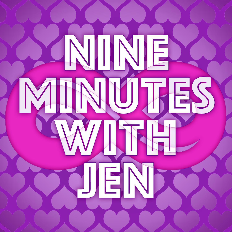 Nine Minutes with Jen