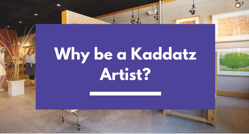Why be a Kaddatz Artist?