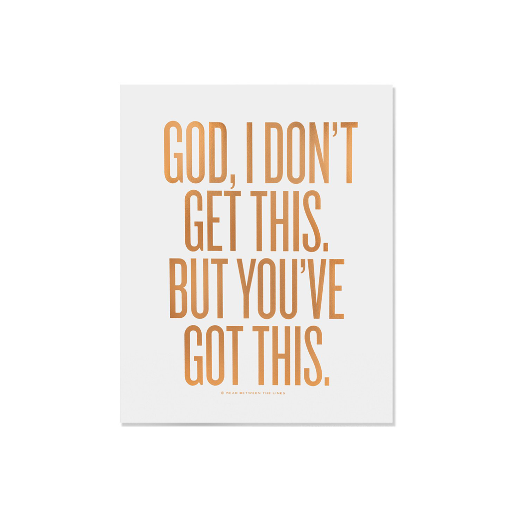 God, I Don't Get This. But You've Got This Print - Read Between The Lines, $22.00