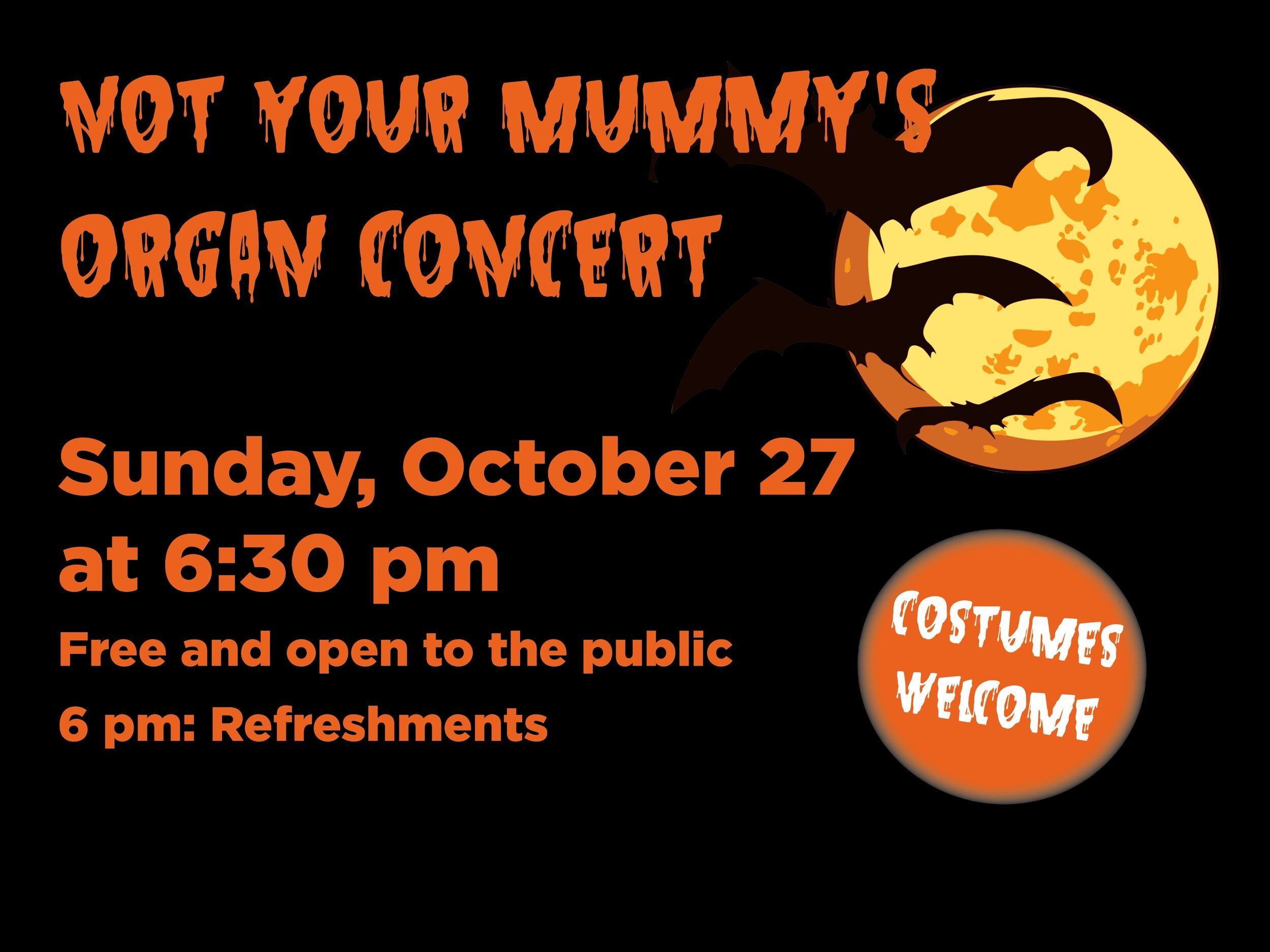Not Your Mummy's Organ Concert - October 27 | 6:30 pm | SanctuaryJoin us as organist Count Herbert Buffington assails us with an assortment of the scariest Halloween classics. Prepare to be enthralled, if not entombed. A cauldron of punch and real finger sandwich will be served prior to this frightful event.