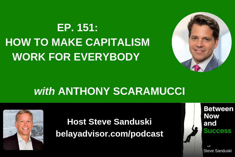 How to Make Capitalism Work for Everybody with Anthony Scaramucci - Between Now and Success