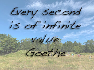 """Every second is of infinte value"". -Goethe"