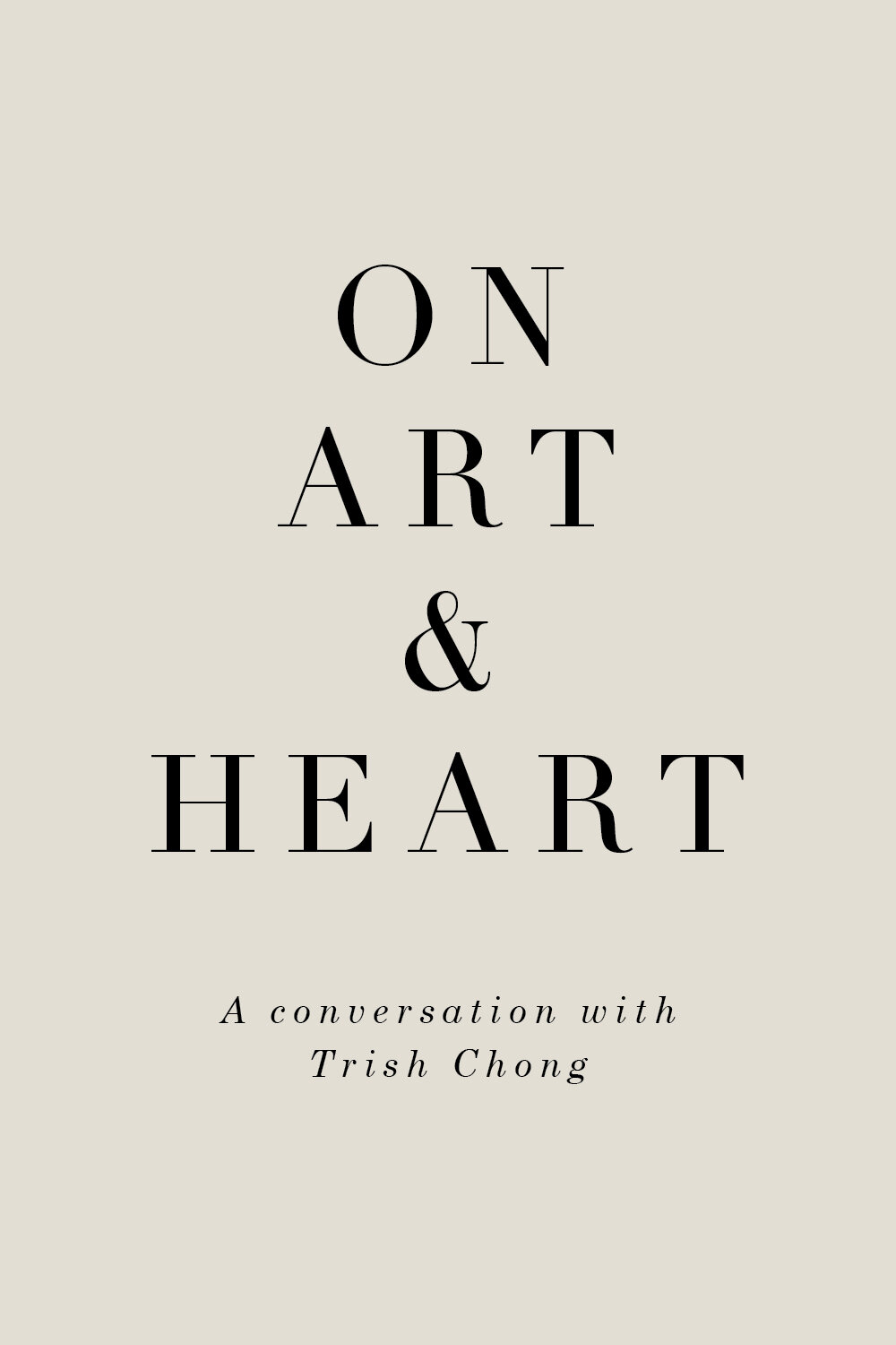 On Art & Heart—Trish Chong (A series of conversations edited by Rhonda.H.Y.Mason)