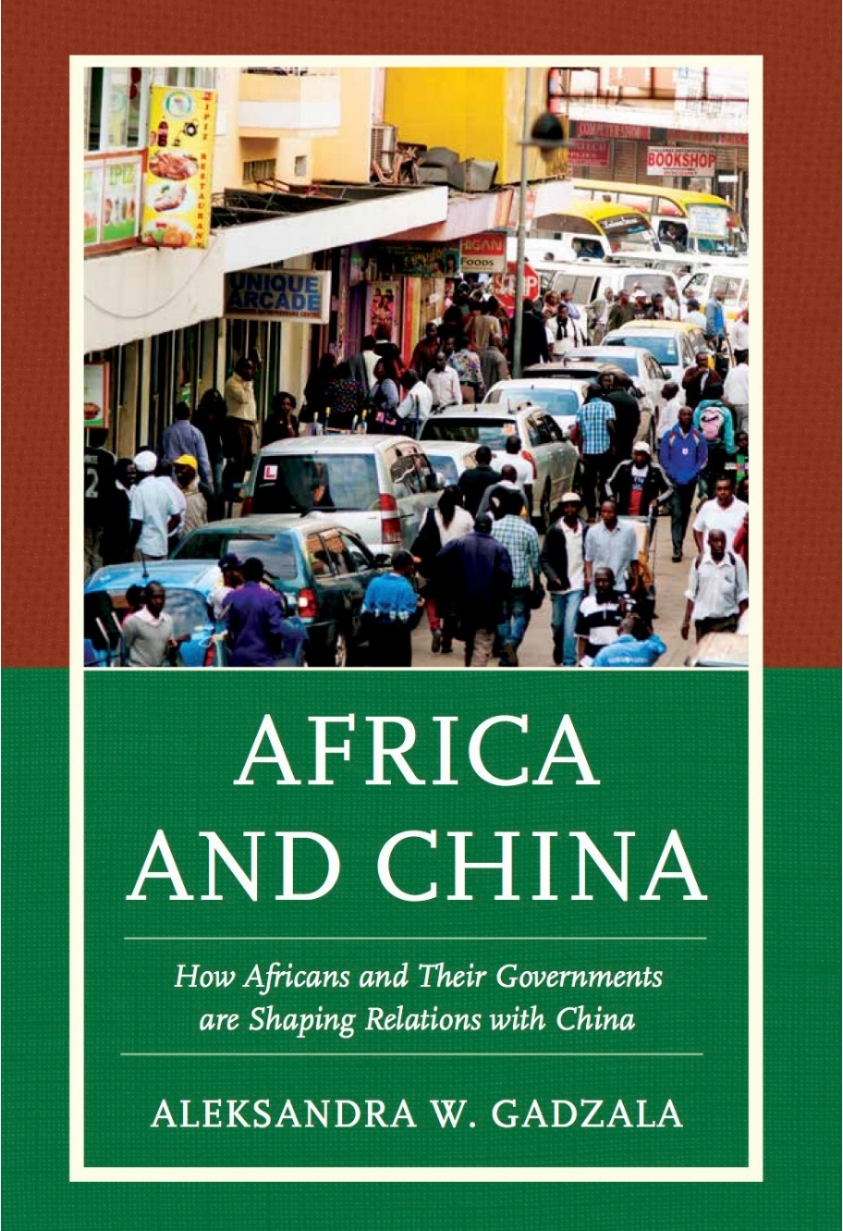 "Book / Africa and China: How Africans and Their Governments are Shaping Relations with China - ""A collection to read carefully, learn from, and savor."" – Deborah Bräutigam, Johns Hopkins School of Advanced International Studies"
