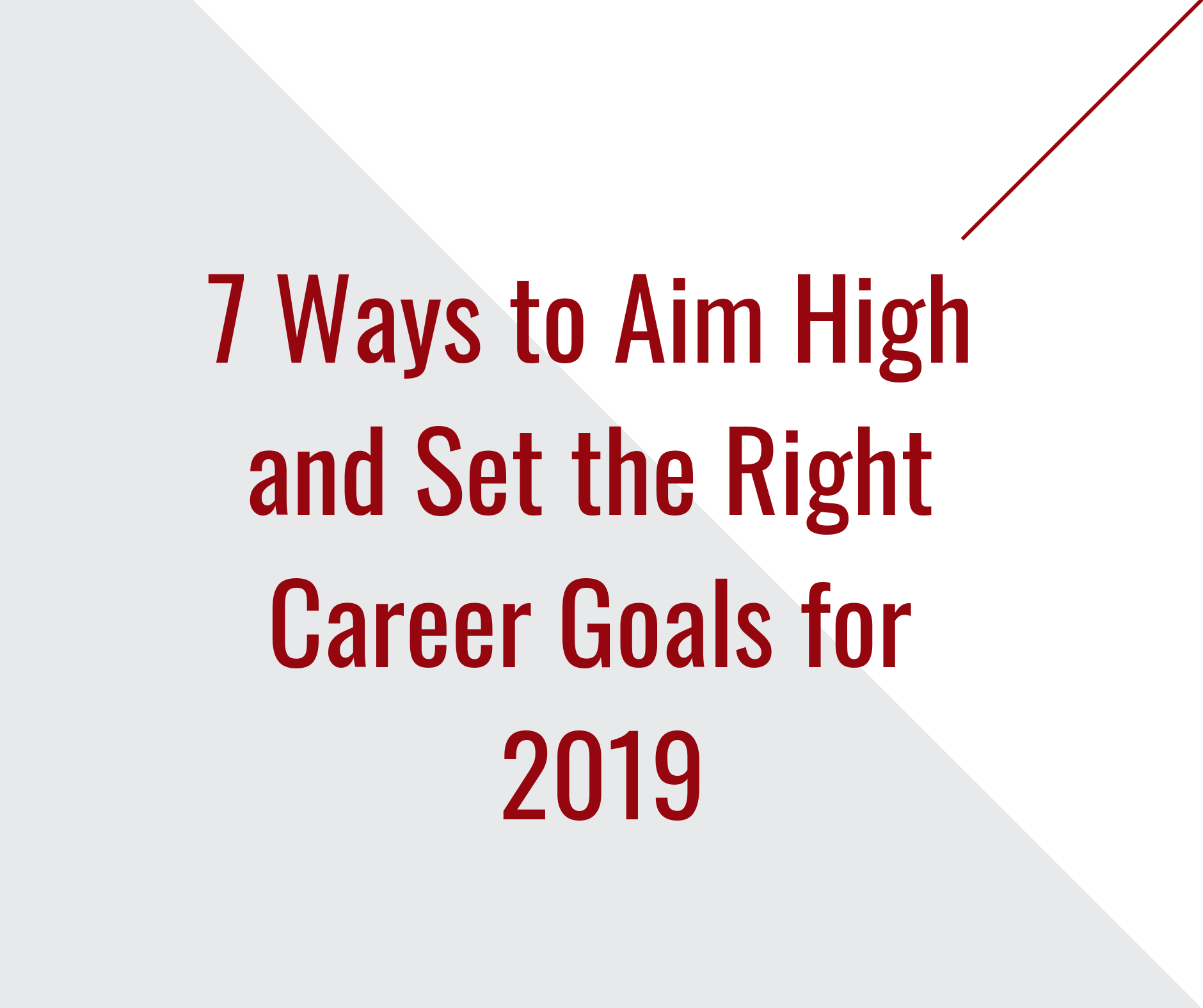 7 Ways to Aim High and Set the Right Career Goals for 2019