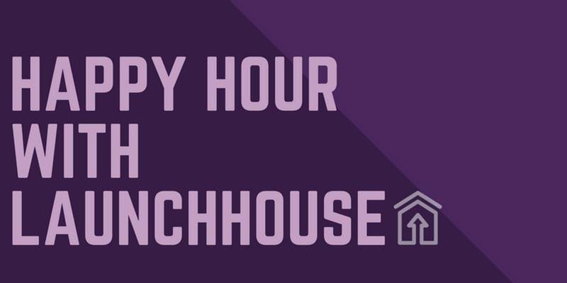 happy hour with launchhouse.jpeg