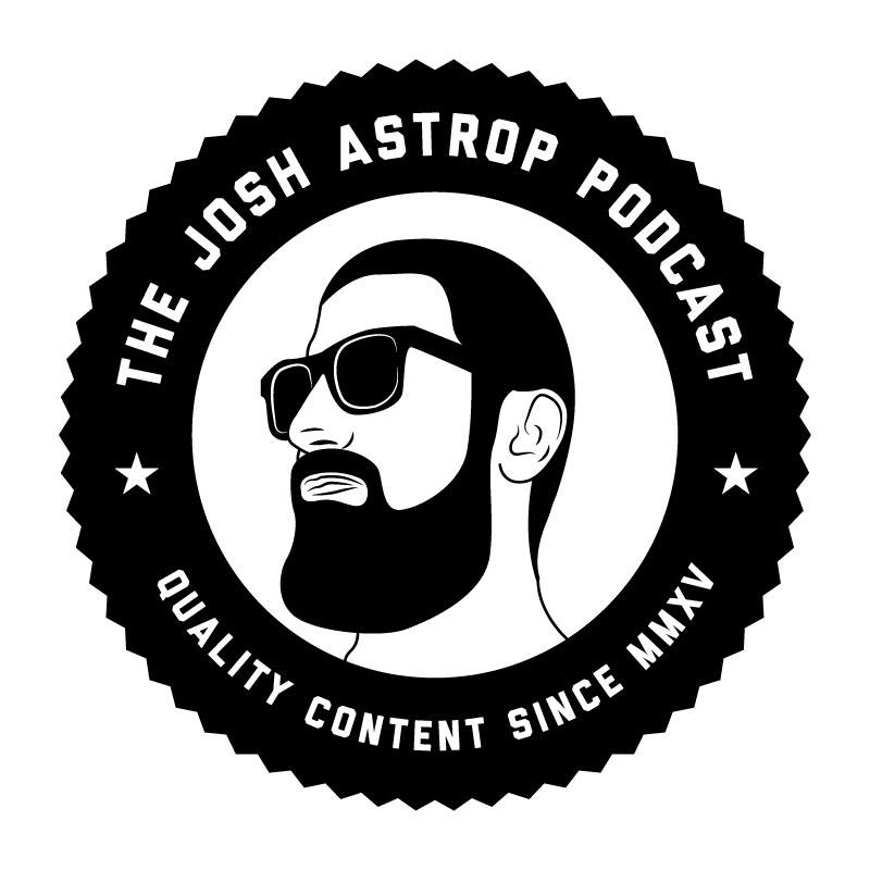 The Josh Astrop Podcast - Quality Content Since 2015