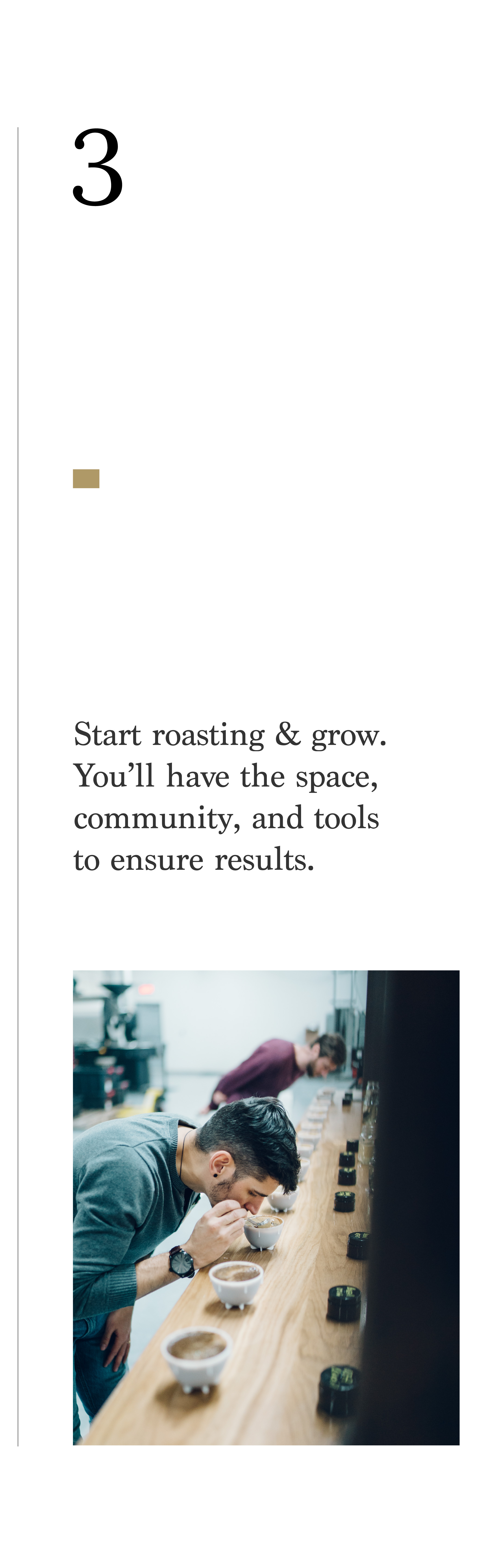 Step 3- Start roasting and grow your business. You'll have the space, community, and tools to ensure results.