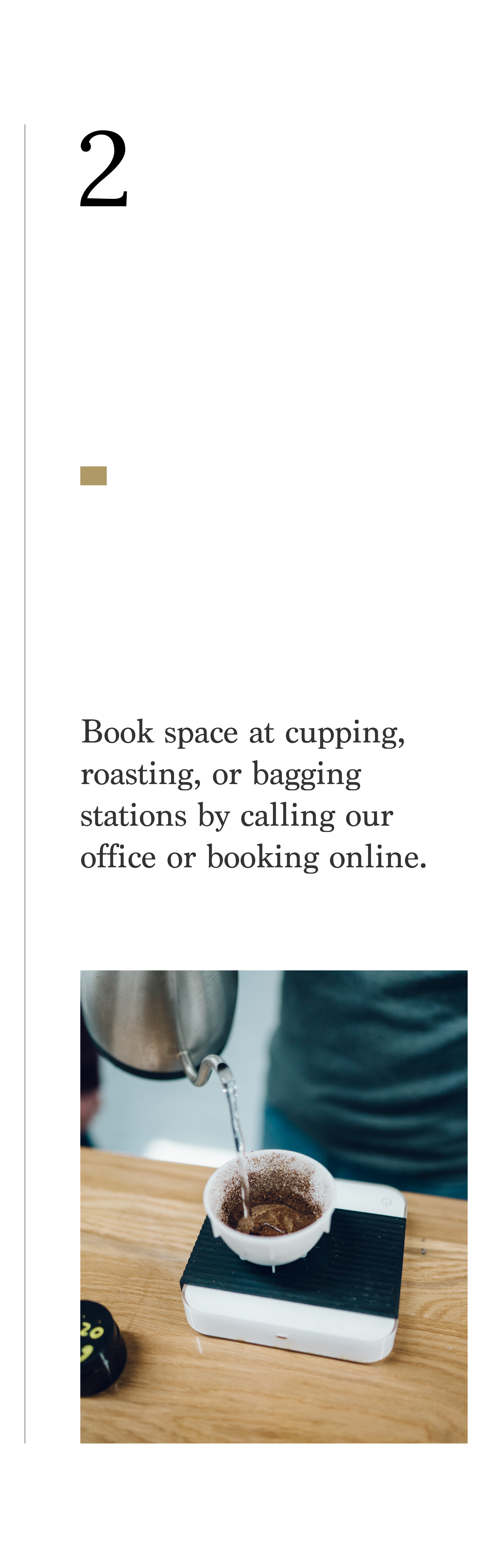 Step 2- Book space at cupping, roasting, or bagging stations by calling our office or booking online.