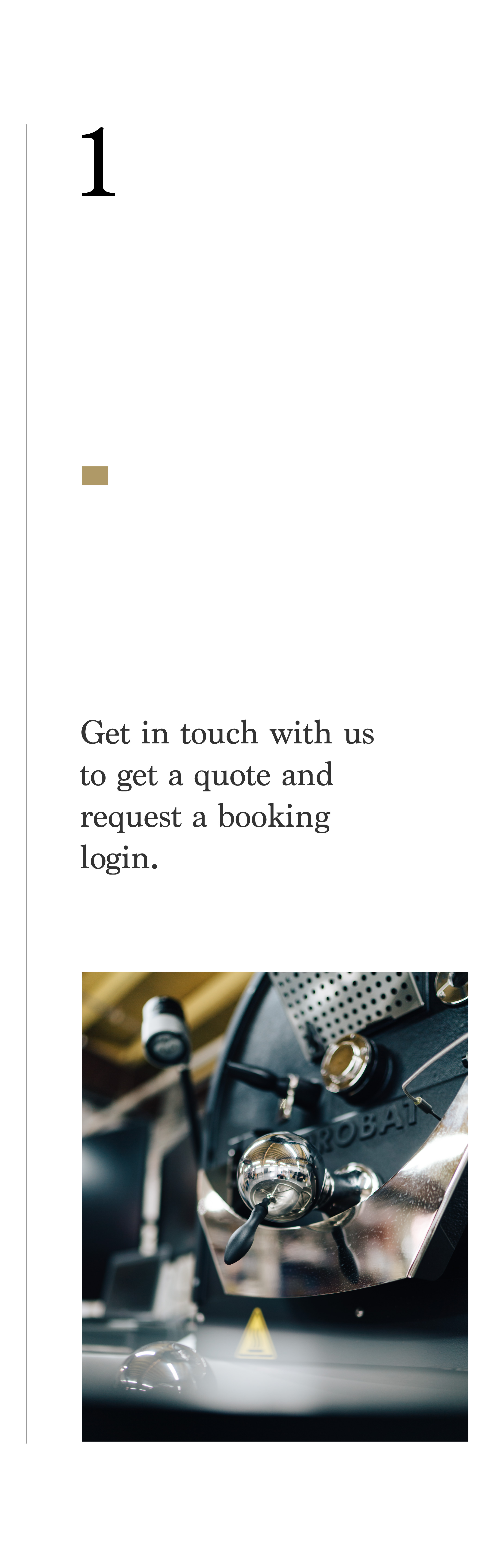 Step 1- Get in touch with us to get a quote and request a booking login.