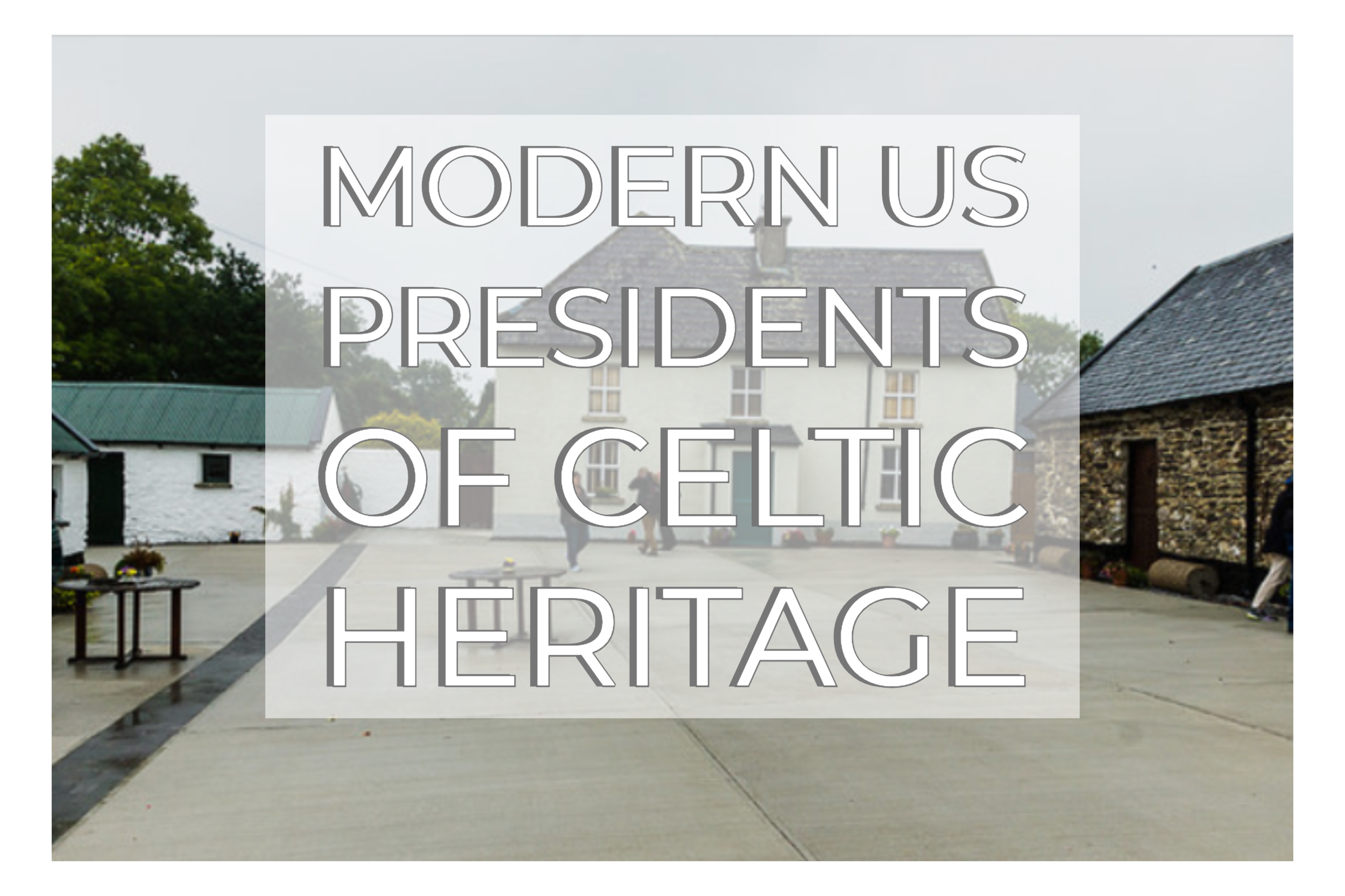 Modern US Presidents of Celtic Heritage.png