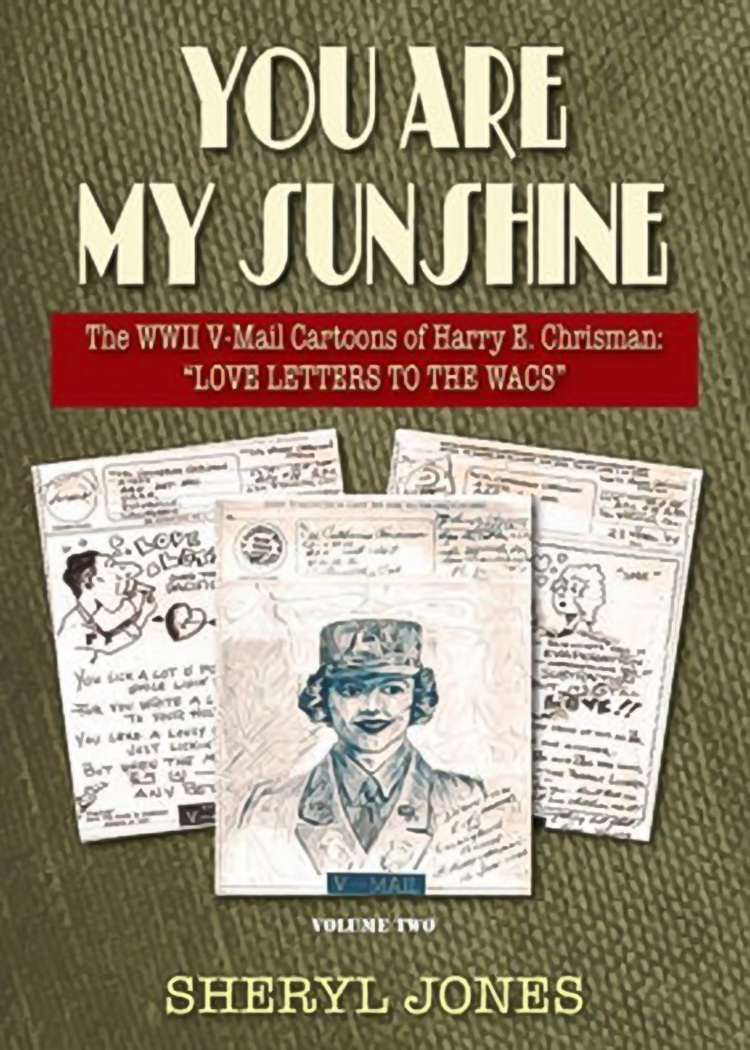 You are my Sunshine - Volume Two features 106 V-Mails that Harry sent primarily to his wife, Catherine—an Army WAC (Women's Army Corps) stationed Stateside. The collection offers Harry's humorous and occasionally sardonic take on Army life and its effect on love, romance and marriage.