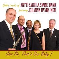 Sarpila, Antti : Golden Tracks of Antti Sarpila Swing Band featuring Johanna Iivanainen with special guest Pentti Lasanen , 2009