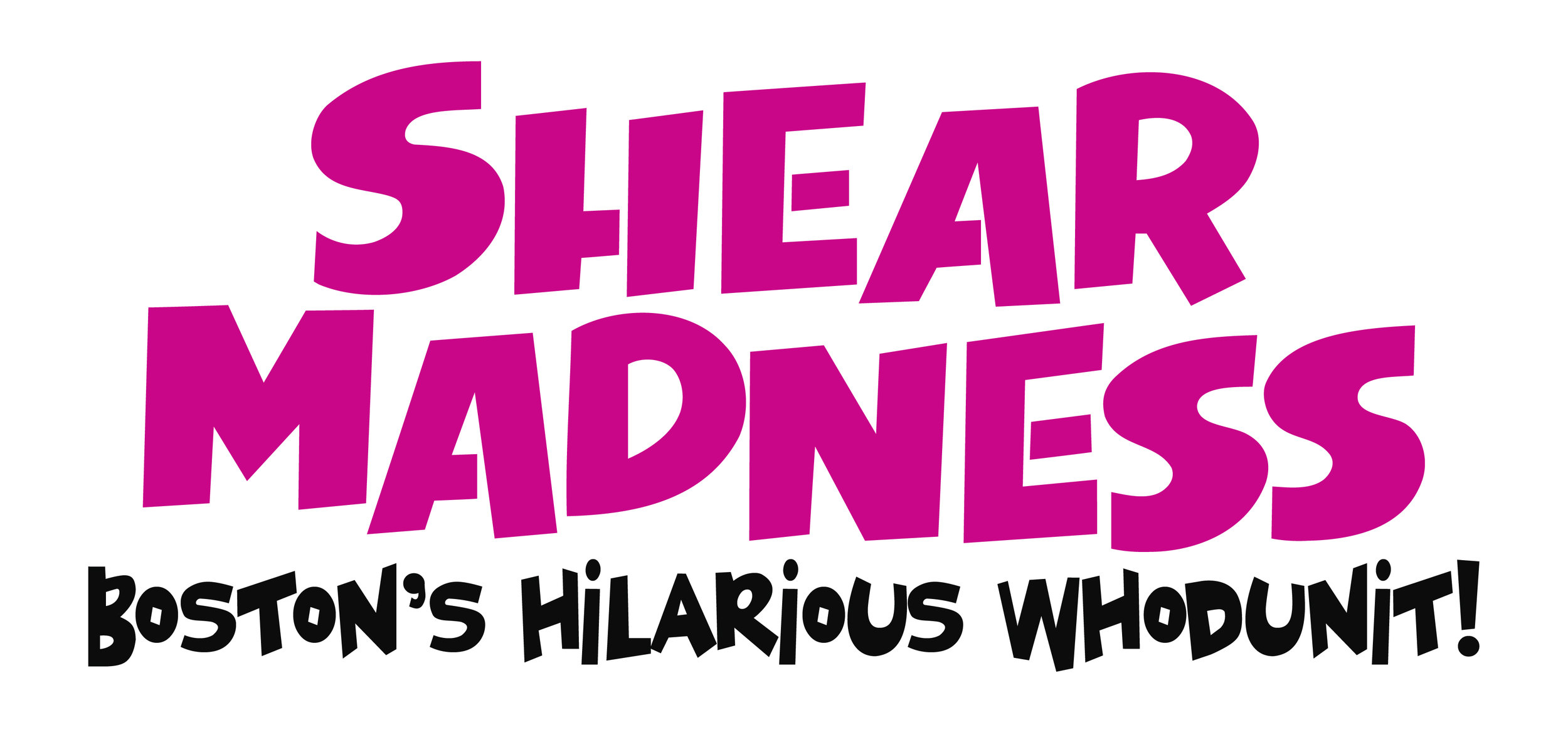 - Shear Madness is Boston's hilarious comedy-who-dunit where the audience solves the crime. Set in a unisex hair salon that is the scene of a whacky murder, the play is filled with up-to-the-minute spontaneous humor and is different every time you see it. Shear Madness holds the Guinness Book of World Records for the longest running non-musical play in American theater history. The show has run in 68 cities worldwide and is also currently running in Washington DC at the John F Kennedy Center for Performing Arts.