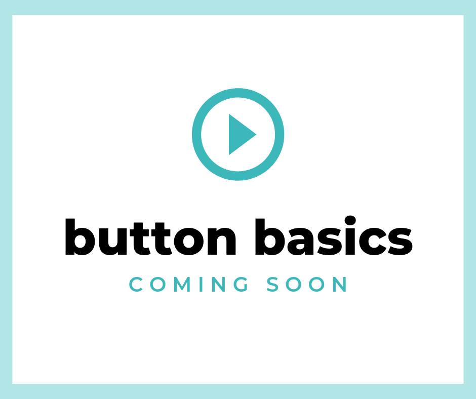 Button Basics - Be Notified When This Course Launches