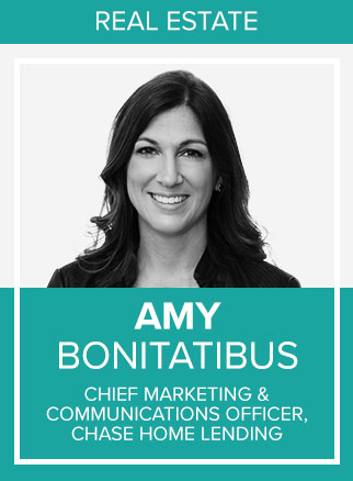 "- Amy Bonitatibus is Chief Marketing & Communications Officer of Home Lending at Chase.Her passion for marketing and communications has taken her from the halls of Congress to the highest levels of Wall Street.In 2012, Amy joined Chase. Since then, she has held a number of senior marketing and communications positions and led some of Chase's highest-profile public relations and communications campaigns. That includes the 2016 launch of the Freedom Unlimited and Sapphire Reserve credit cards. Both cards drew record sales, and Sapphire Reserve was featured by The Wall Street Journal in its ""Best of the Year"" ranking for the public relations campaign.Today, Amy leads Home Lending's marketing initiatives to acquire, retain and deepen customer relationships as well as branding, digital and analytics. She also manages media relations, public affairs and social media along with internal and executive communications for Chase's home lending business."