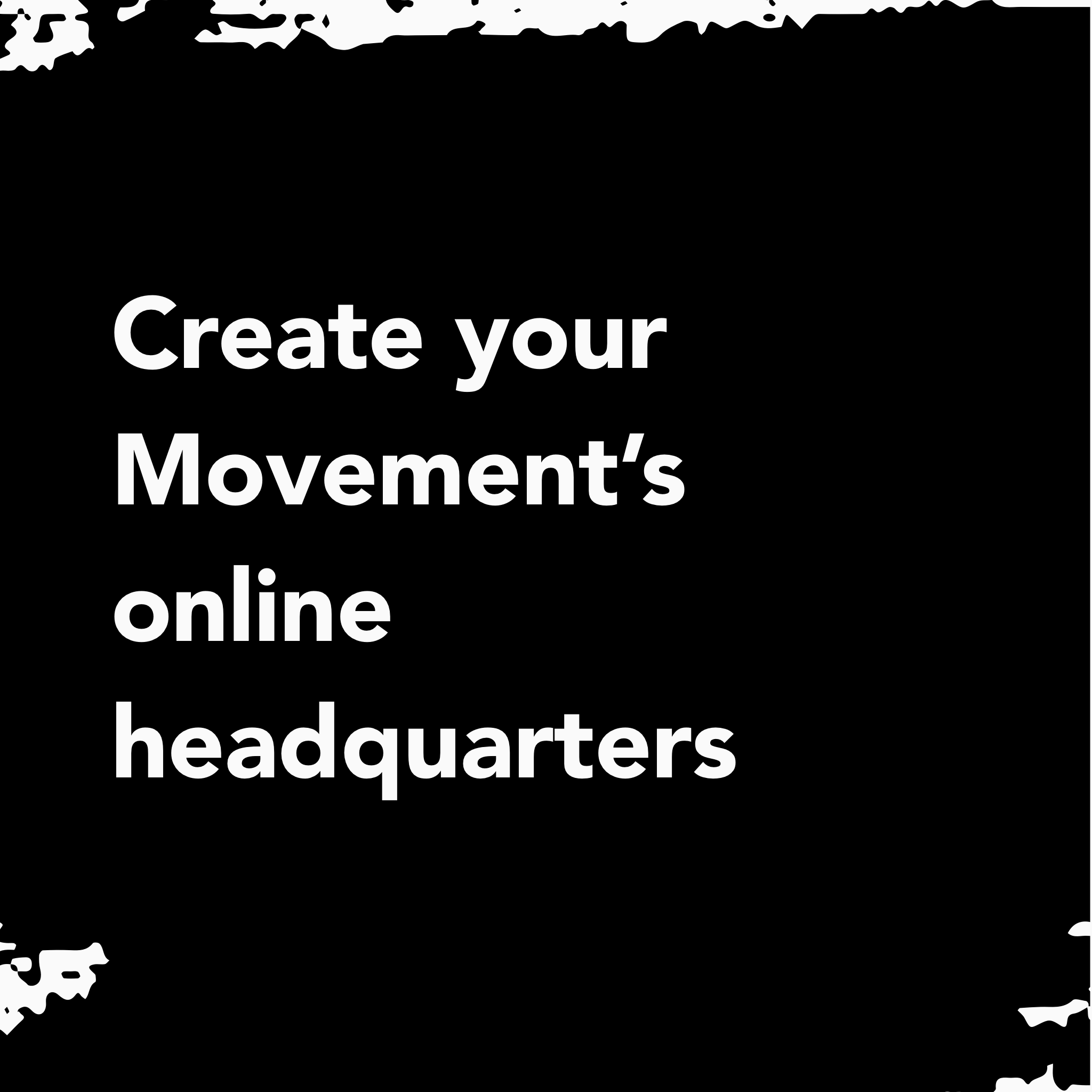 Create your movement's online HQ