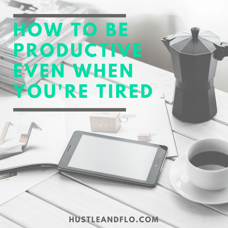 How to Be Productive Even When You're Tired