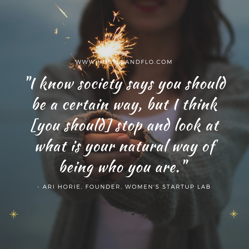 """""""I know society says you should be a certain way, but I think [you should] stop and look at what is your natural way of being who you are."""" - Ari Horie"""