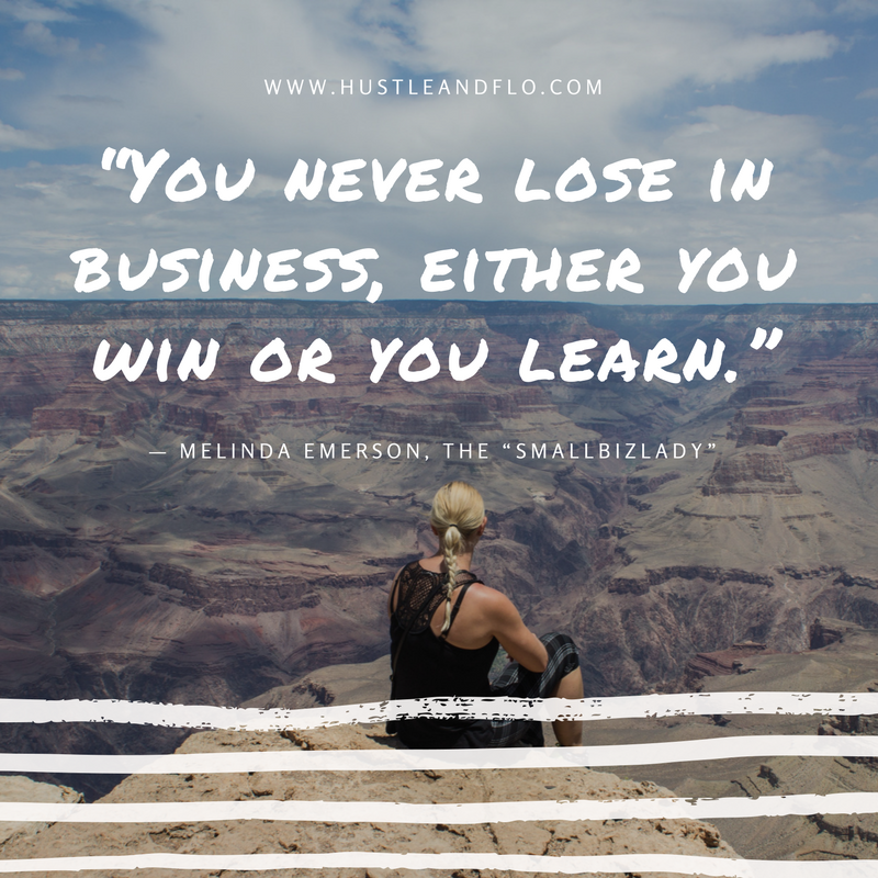 """""""You never lose in business, either you win or you learn."""" - Melinda Emerson"""