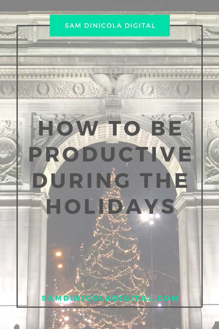 How to Be Productive During the Holidays 7.png